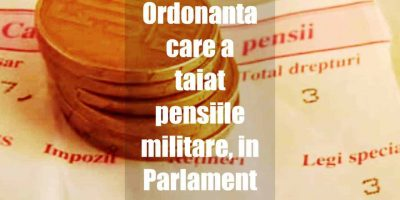 Ordonanta care a taiat pensiile militare, in Parlament la aprobat